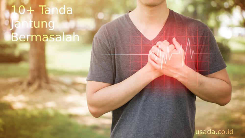 10+ Tanda Jantung Bermasalah yang Harus Diwaspadai
