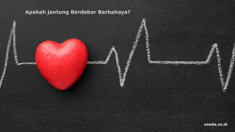 apakah jantung berdebar berbahaya