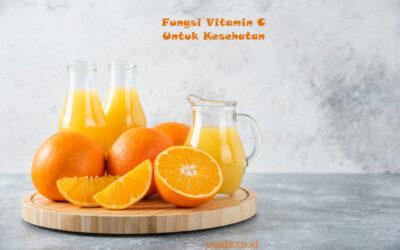 Yuk Ketahui Fungsi Vitamin C Bagi Kesehatan Manusia