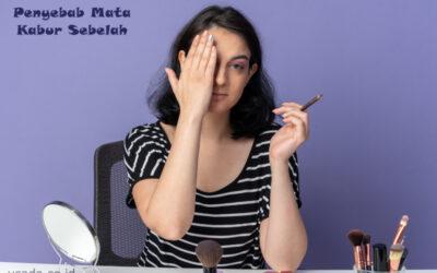 10 Penyebab Gangguan Penglihatan Mata Kabur Sebelah. Apakah Berbahaya?